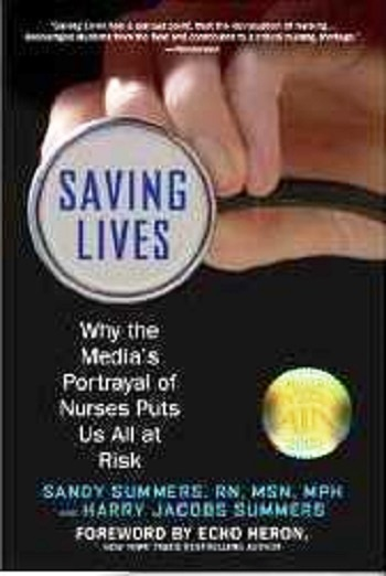 Saving Lives - Why the Media's Portrayal of Nurses Puts Us All at Risk by Sandy Summers