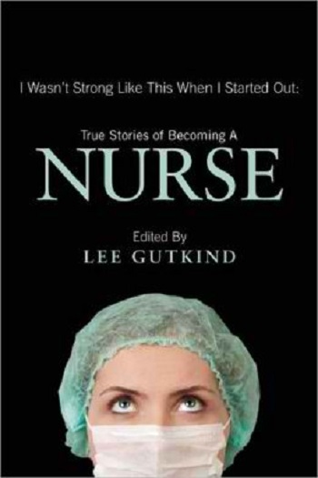 I Wasn't Strong Like This When I Started Out - True Stories of Becoming a Nurse