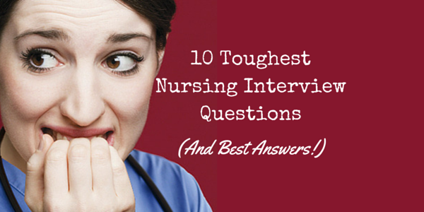 The 10 Toughest Nursing Interview Questions (And Best