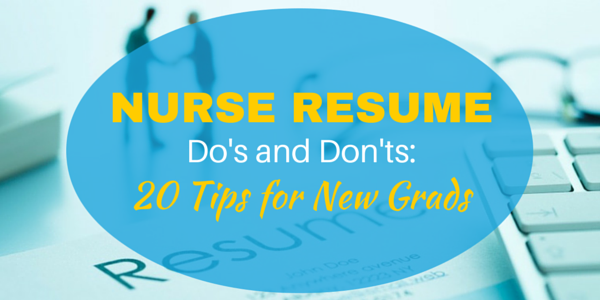 nurse resume do s and don ts 20 tips for new grads nursebuff