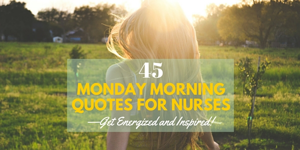 45 Monday Morning Quotes For Nursesget Energized And Inspired
