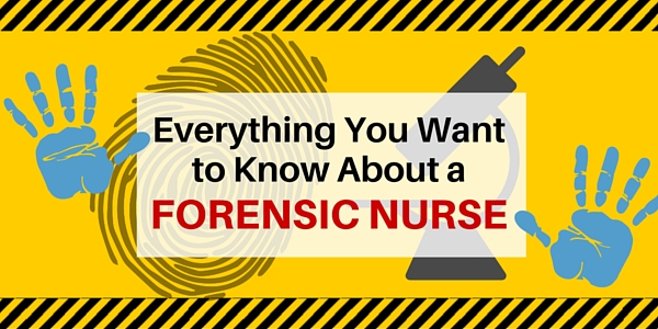 Everything You Want To Know About A Forensic Nurse Nursebuff