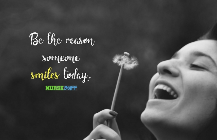 Todays Quote Be The Reason Someone Smiles Today Nursebuff